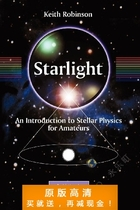 Starlight: An Introduction to Stellar Physics for Amateurs ( 价格:7.50