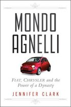 Mondo Agnelli: Fiat, Chrysler, And The Power Of A Dynasty [ 价格:338.52