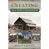 Creating Old World Wisconsin: The Struggle to Build an Outdo 价格:166.00
