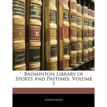 Badminton Library of Sports and Pastimes, Volume 1/Anonymous 价格:228.96