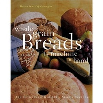 Whole Grain Breads by Machine or Hand: 200 Delicious Health 价格:117.50