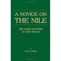 A Novice On The Nile - Big Game Hunting In The Sudan/Frank W 价格:165.40