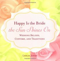 Happy is the Bride the Sun Shines on: Wedding Beliefs, Custo 价格:190.00